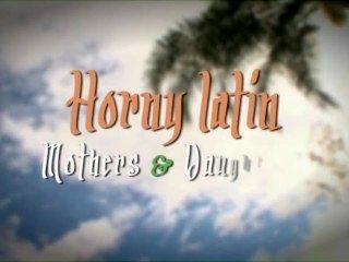 Horny Latin Mothers @ Daughters Cumming Soon
